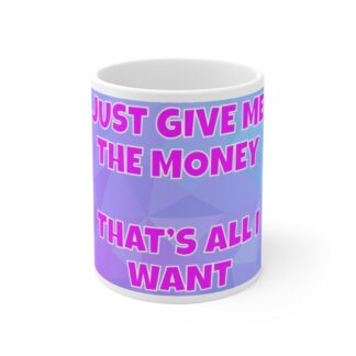Give Me The Money That's All I Want Mug