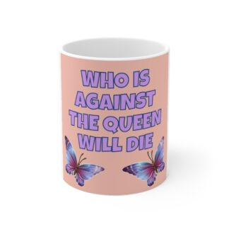 Who Is Against the Queen Will Die Mug